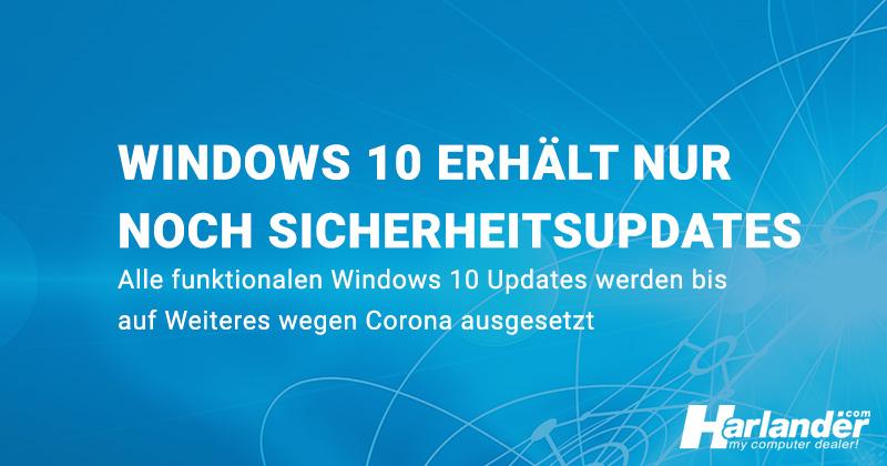 Microsoft liefert wegen der Corona-Krise keine technischen Updates für Windows 10 mehr aus