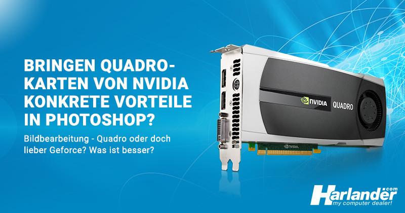 Nvidia Quadro-Grafikkarten im PC: sinnvoll für die Bildbearbeitung? Ein Vergleich mit der Geforce-Serie