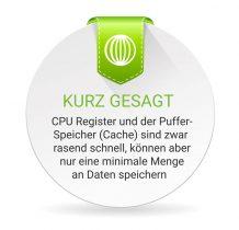 CPU Register und Cache sind Speicherarten und sind sehr schnell - haben aber nur eine geringe Kapazität