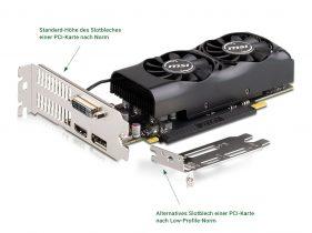Manche Hersteller liefern Ihre Low Profile Grafikkarte mit zwei Slot-Blech-Varianten aus,